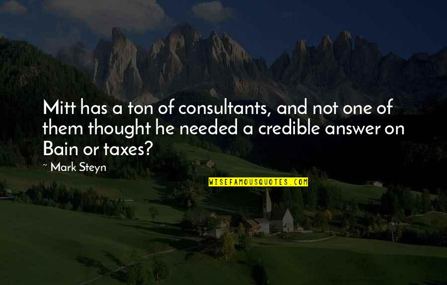 Mark Steyn Quotes By Mark Steyn: Mitt has a ton of consultants, and not