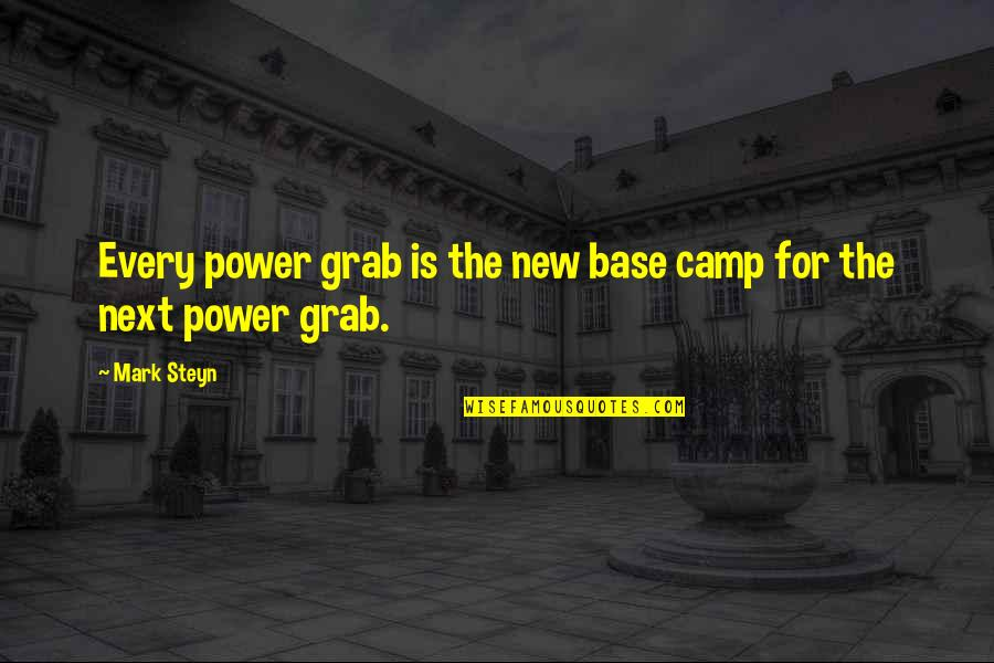 Mark Steyn Quotes By Mark Steyn: Every power grab is the new base camp