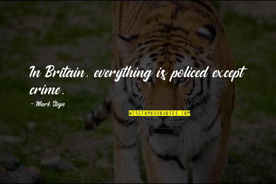 Mark Steyn Quotes By Mark Steyn: In Britain, everything is policed except crime.