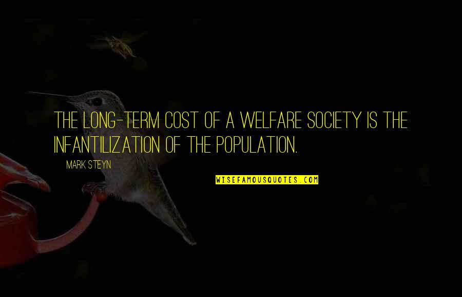 Mark Steyn Quotes By Mark Steyn: The long-term cost of a welfare society is