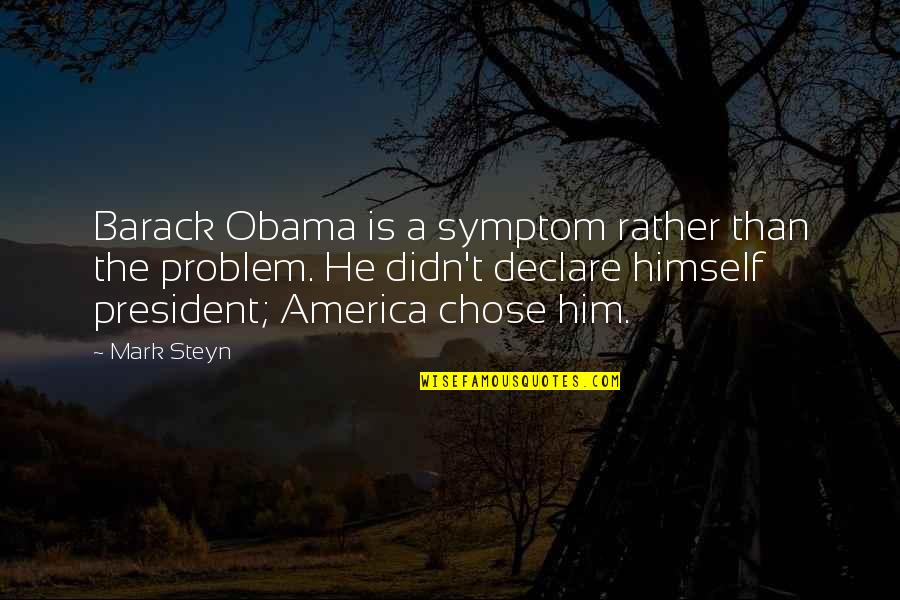 Mark Steyn Quotes By Mark Steyn: Barack Obama is a symptom rather than the