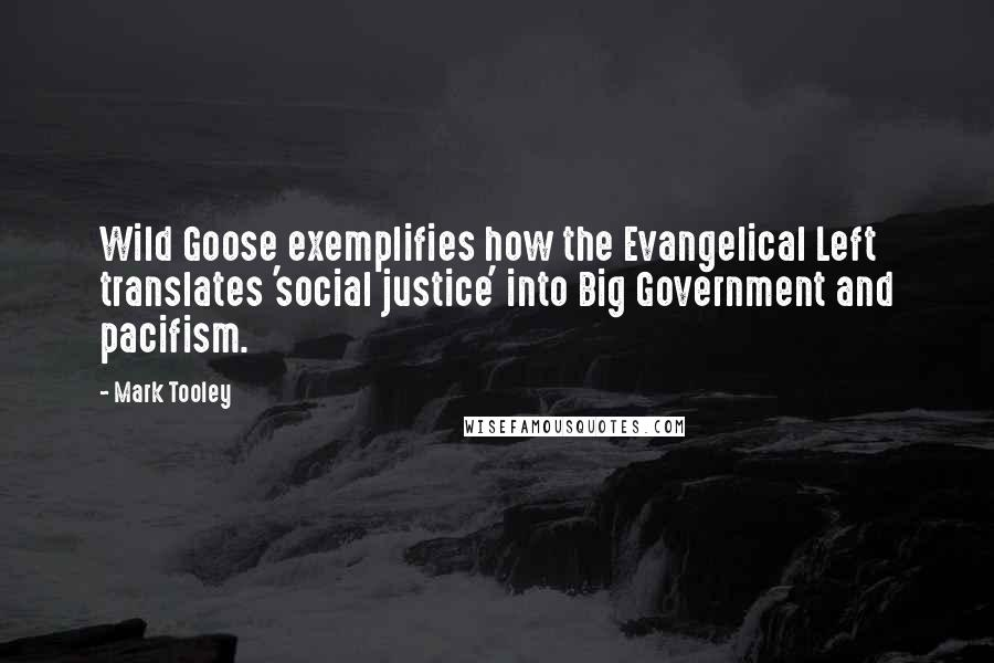 Mark Tooley quotes: Wild Goose exemplifies how the Evangelical Left translates 'social justice' into Big Government and pacifism.