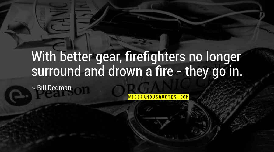Mark William Calaway Quotes By Bill Dedman: With better gear, firefighters no longer surround and