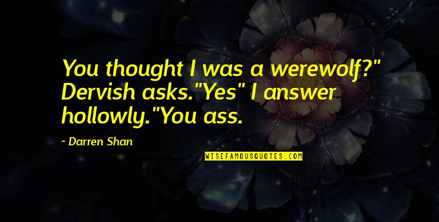 "Mark William Calaway Quotes By Darren Shan: You thought I was a werewolf?"" Dervish asks.""Yes"""