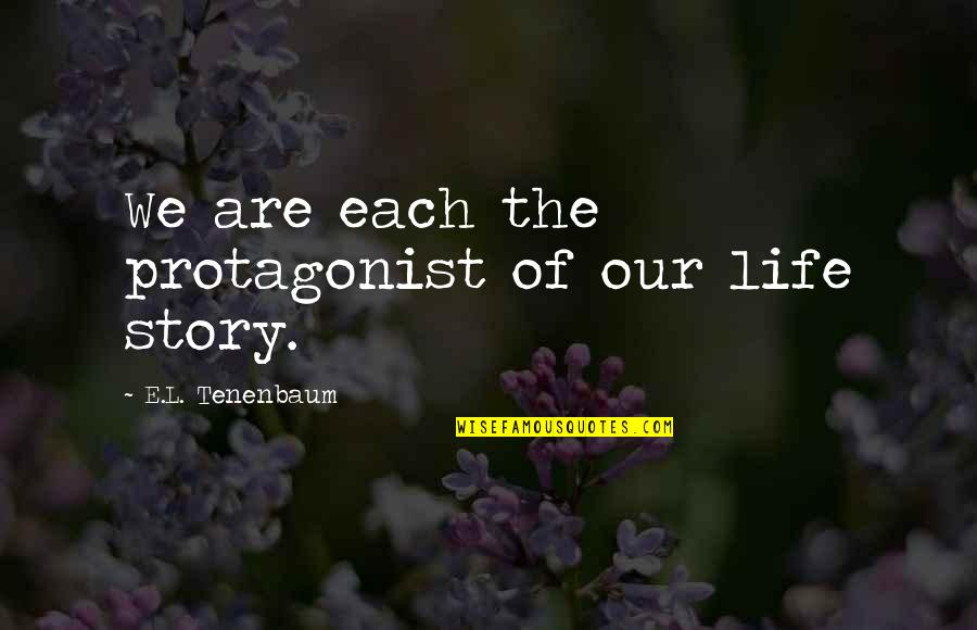 Mark William Calaway Quotes By E.L. Tenenbaum: We are each the protagonist of our life