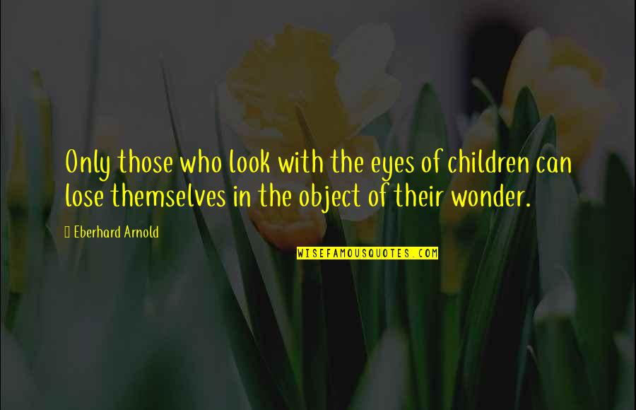 Mark Winslow Quotes By Eberhard Arnold: Only those who look with the eyes of
