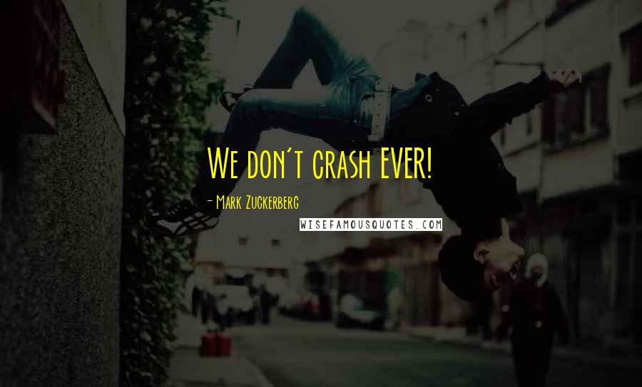 Mark Zuckerberg quotes: We don't crash EVER!