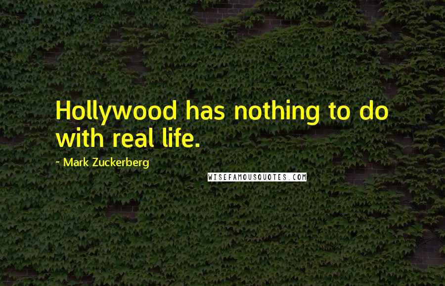 Mark Zuckerberg quotes: Hollywood has nothing to do with real life.