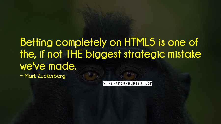Mark Zuckerberg quotes: Betting completely on HTML5 is one of the, if not THE biggest strategic mistake we've made.