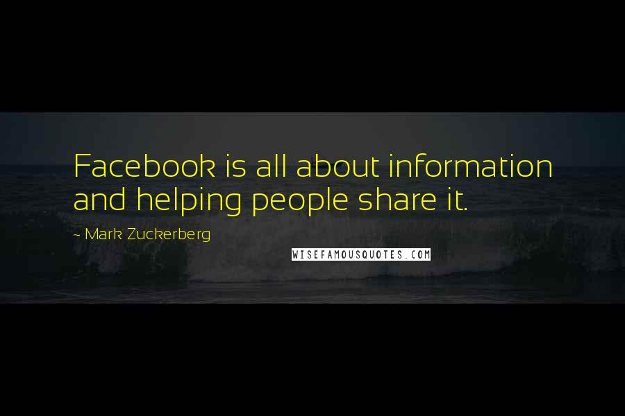 Mark Zuckerberg quotes: Facebook is all about information and helping people share it.