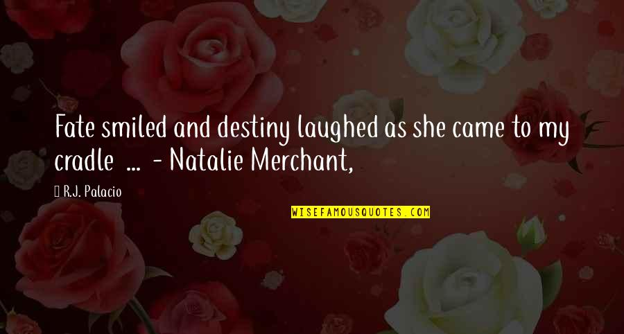 Markel Online Quotes By R.J. Palacio: Fate smiled and destiny laughed as she came