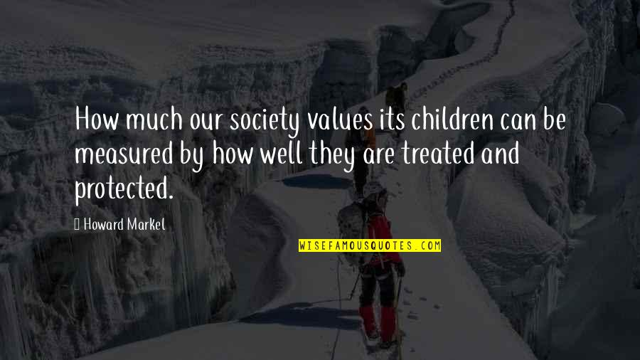 Markel Quotes By Howard Markel: How much our society values its children can