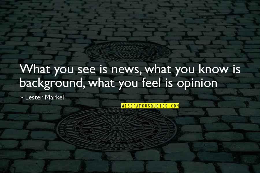 Markel Quotes By Lester Markel: What you see is news, what you know