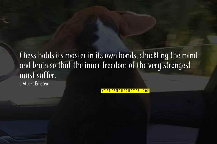 Market Regulation Quotes By Albert Einstein: Chess holds its master in its own bonds,