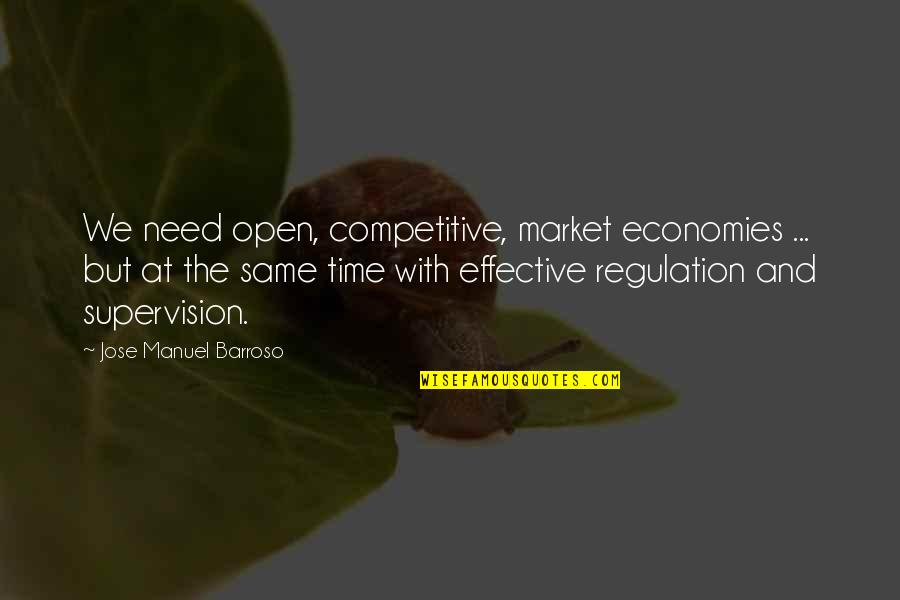 Market Regulation Quotes By Jose Manuel Barroso: We need open, competitive, market economies ... but