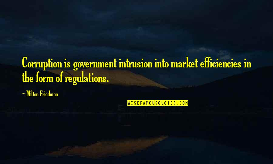 Market Regulation Quotes By Milton Friedman: Corruption is government intrusion into market efficiencies in