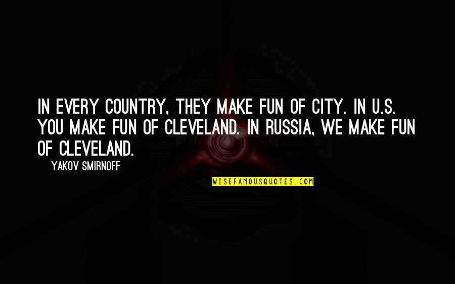 Market Regulation Quotes By Yakov Smirnoff: In every country, they make fun of city.