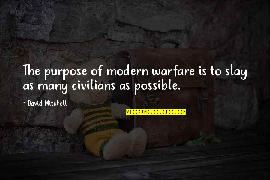 Marketing For Dummies Quotes By David Mitchell: The purpose of modern warfare is to slay