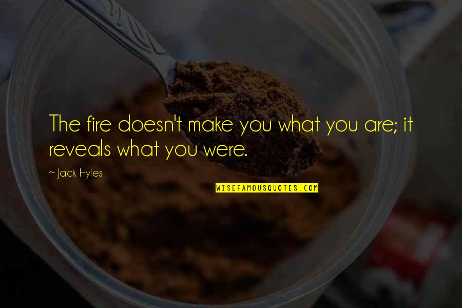 Marketing For Dummies Quotes By Jack Hyles: The fire doesn't make you what you are;