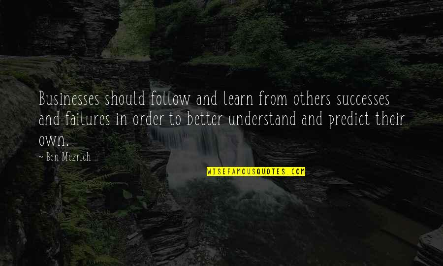 Marketing Success Quotes By Ben Mezrich: Businesses should follow and learn from others successes
