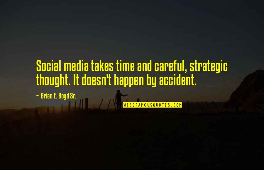 Marketing Success Quotes By Brian E. Boyd Sr.: Social media takes time and careful, strategic thought.