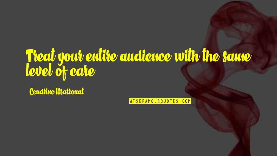 Marketing Success Quotes By Cendrine Marrouat: Treat your entire audience with the same level