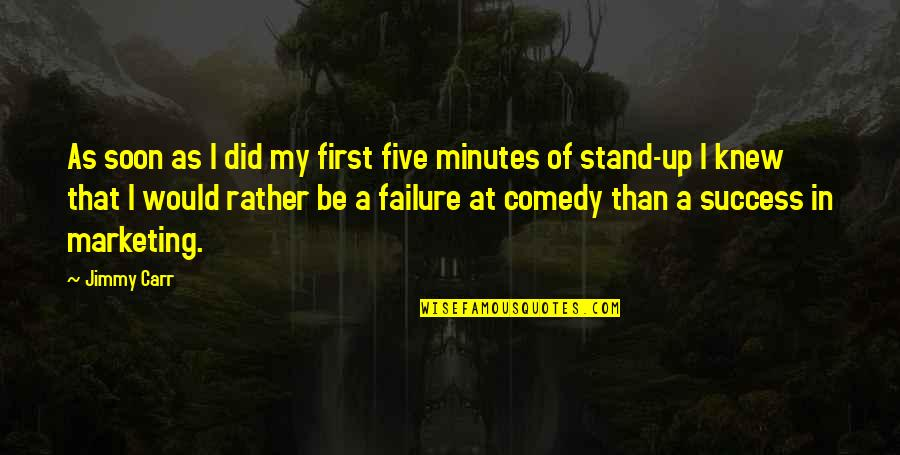 Marketing Success Quotes By Jimmy Carr: As soon as I did my first five