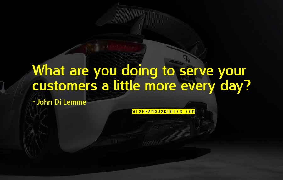 Marketing Success Quotes By John Di Lemme: What are you doing to serve your customers