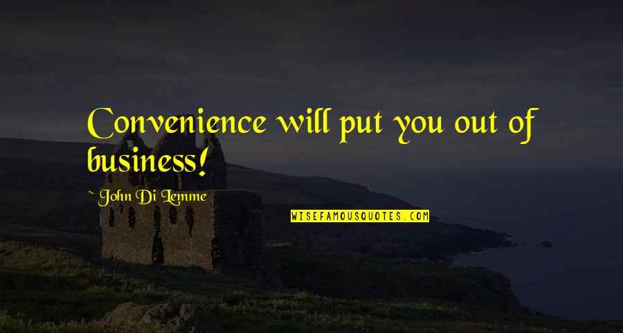 Marketing Success Quotes By John Di Lemme: Convenience will put you out of business!