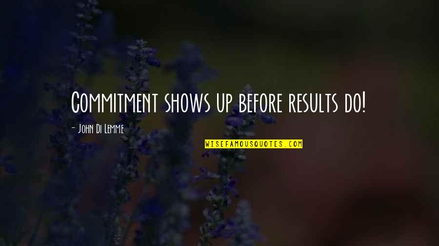 Marketing Success Quotes By John Di Lemme: Commitment shows up before results do!