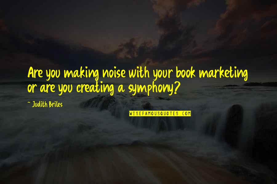 Marketing Success Quotes By Judith Briles: Are you making noise with your book marketing