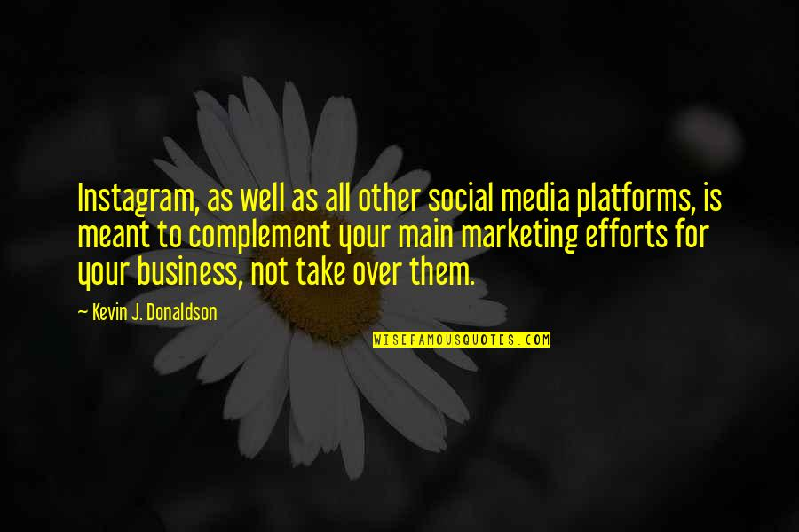Marketing Success Quotes By Kevin J. Donaldson: Instagram, as well as all other social media