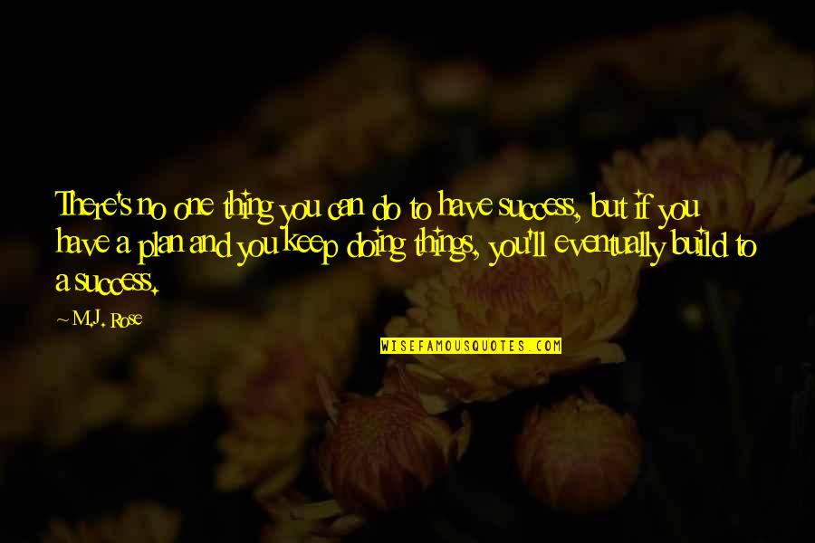 Marketing Success Quotes By M.J. Rose: There's no one thing you can do to
