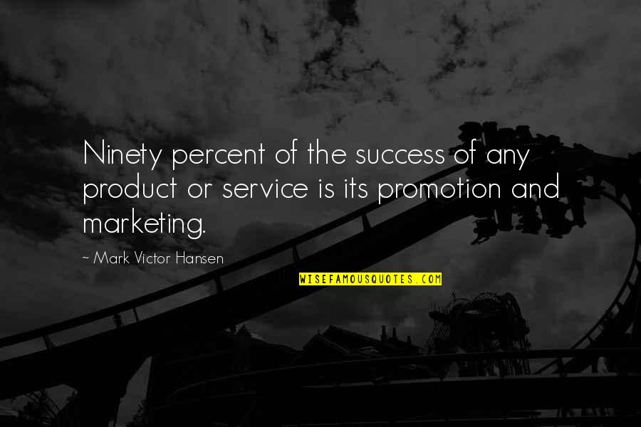 Marketing Success Quotes By Mark Victor Hansen: Ninety percent of the success of any product