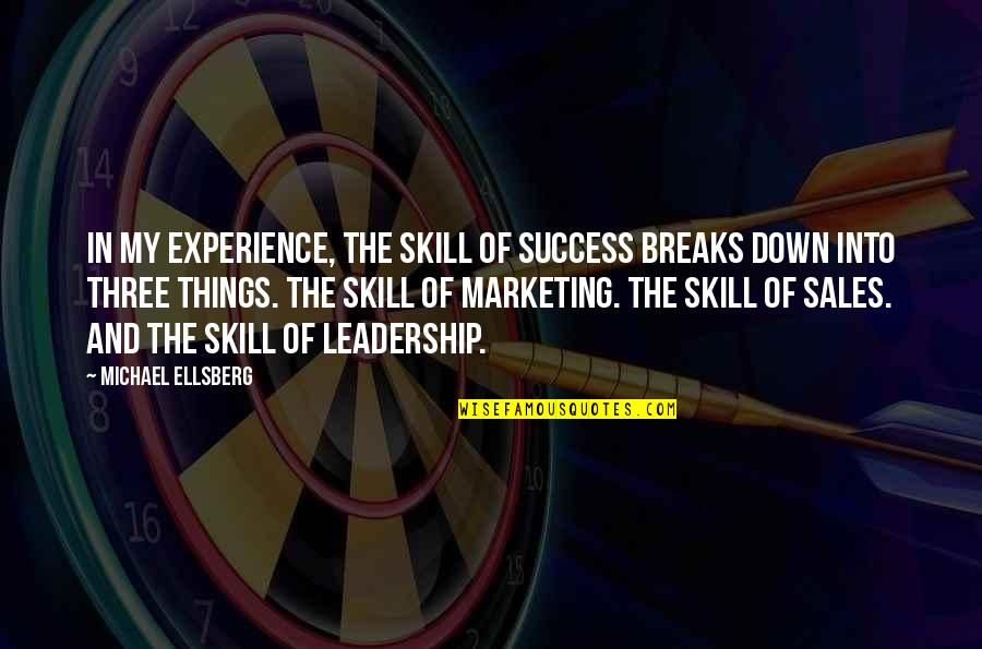 Marketing Success Quotes By Michael Ellsberg: In my experience, the skill of success breaks