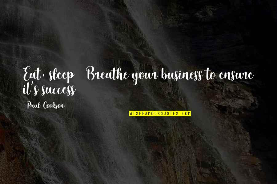 Marketing Success Quotes By Paul Cookson: Eat, sleep & Breathe your business to ensure