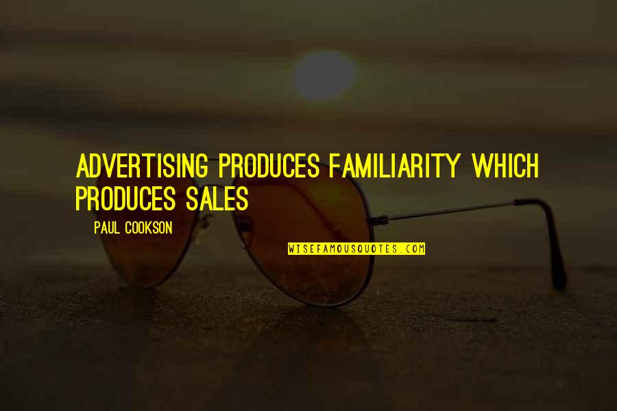Marketing Success Quotes By Paul Cookson: advertising produces familiarity which produces sales