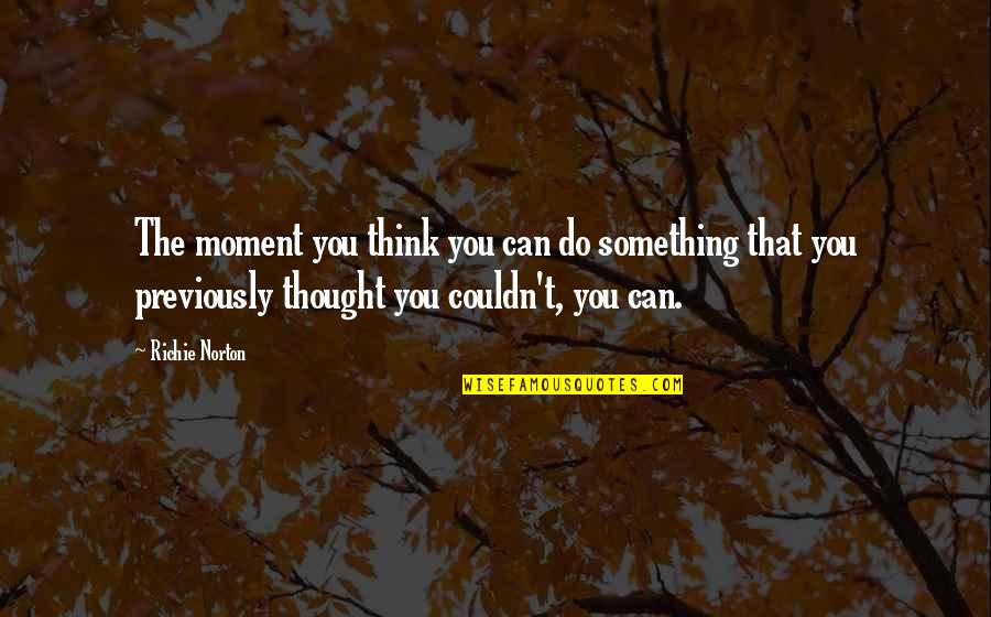 Marketing Success Quotes By Richie Norton: The moment you think you can do something