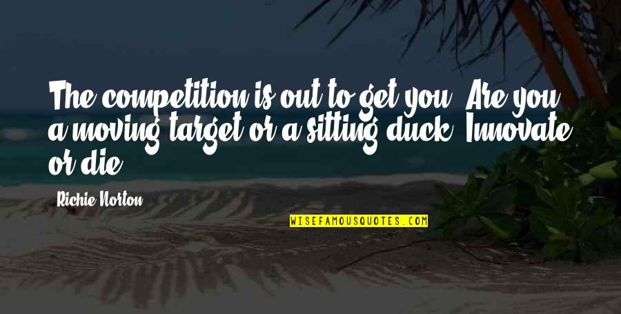 Marketing Success Quotes By Richie Norton: The competition is out to get you. Are