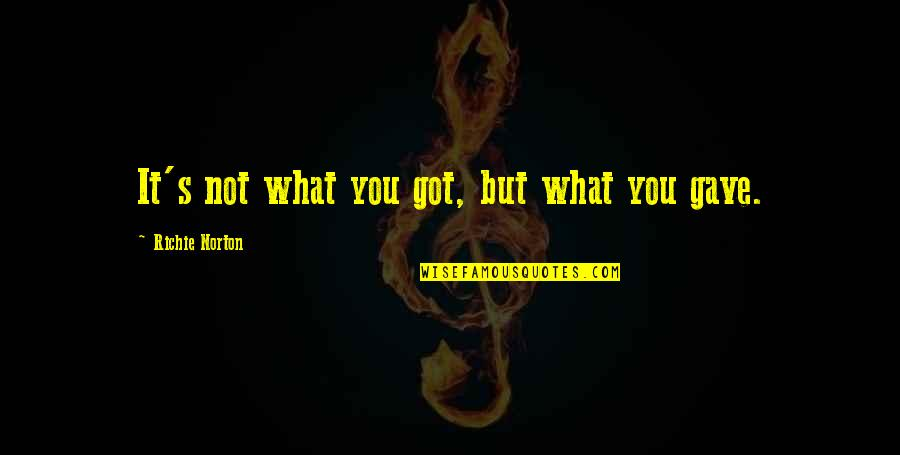 Marketing Success Quotes By Richie Norton: It's not what you got, but what you