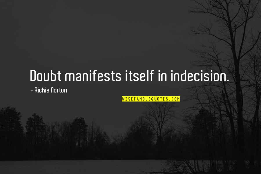 Marketing Success Quotes By Richie Norton: Doubt manifests itself in indecision.
