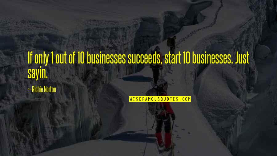 Marketing Success Quotes By Richie Norton: If only 1 out of 10 businesses succeeds,