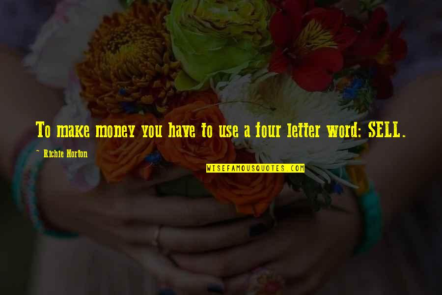 Marketing Success Quotes By Richie Norton: To make money you have to use a