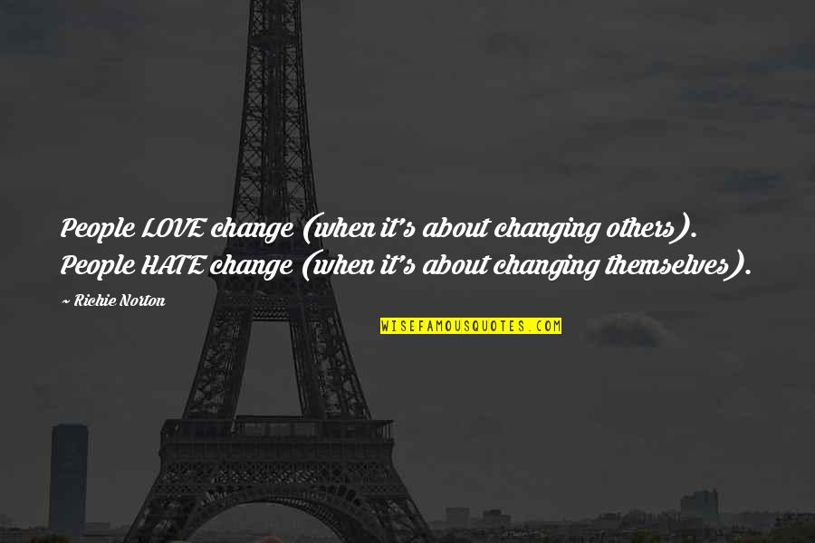 Marketing Success Quotes By Richie Norton: People LOVE change (when it's about changing others).