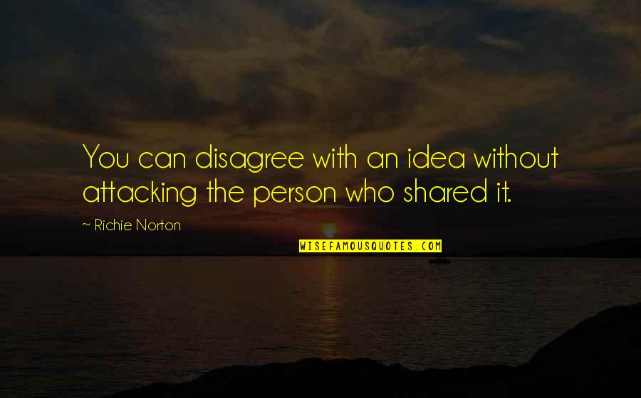 Marketing Success Quotes By Richie Norton: You can disagree with an idea without attacking