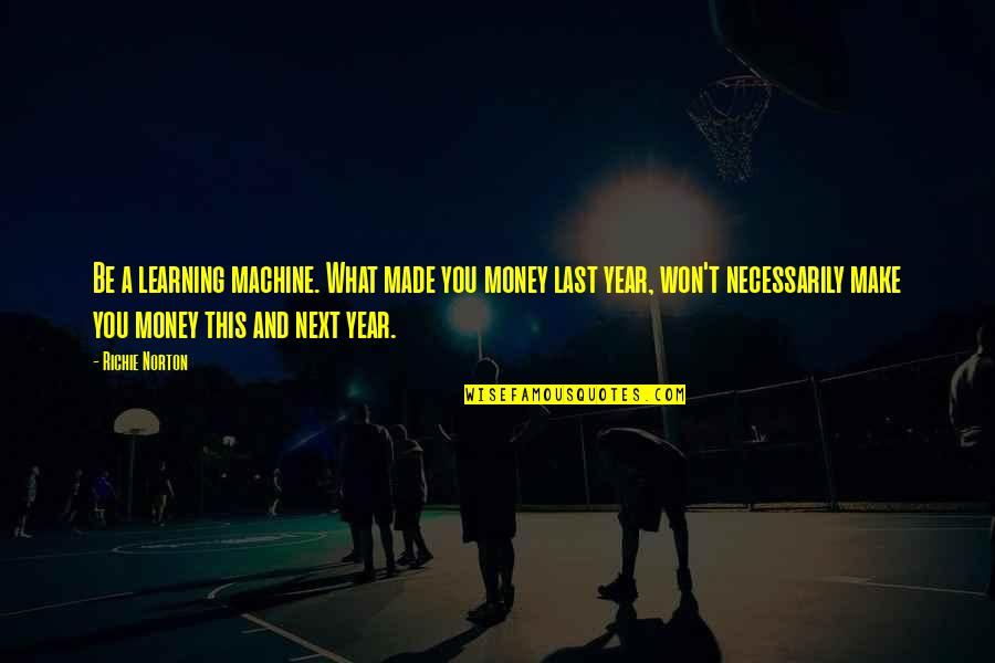 Marketing Success Quotes By Richie Norton: Be a learning machine. What made you money