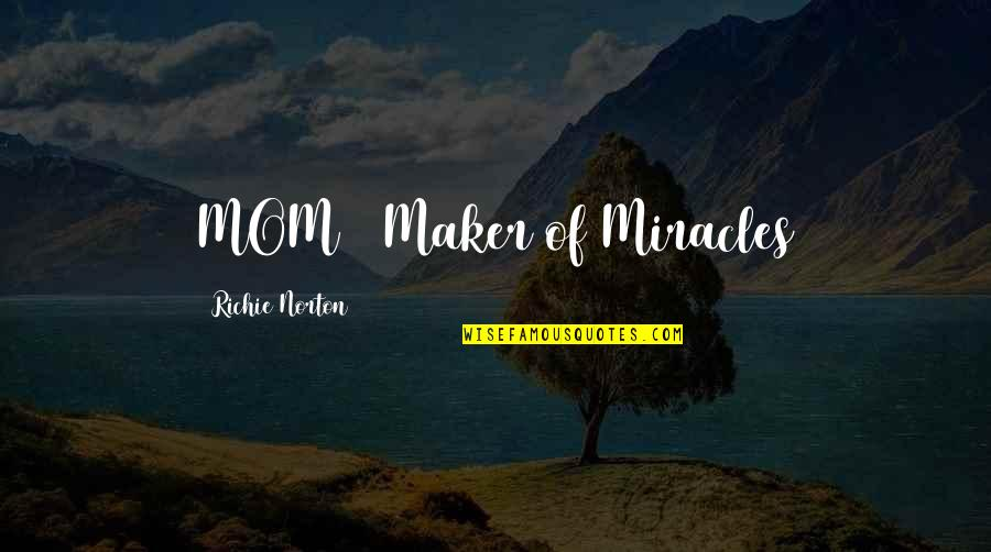 Marketing Success Quotes By Richie Norton: MOM = Maker of Miracles