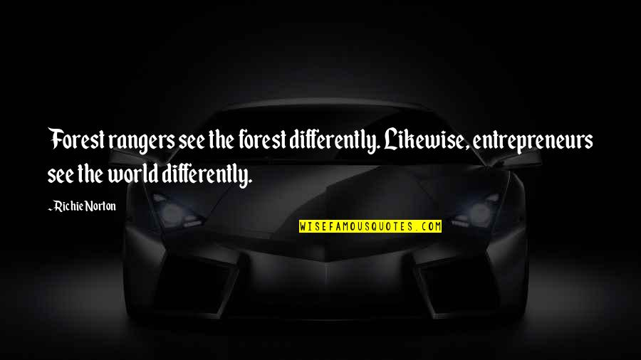 Marketing Success Quotes By Richie Norton: Forest rangers see the forest differently. Likewise, entrepreneurs