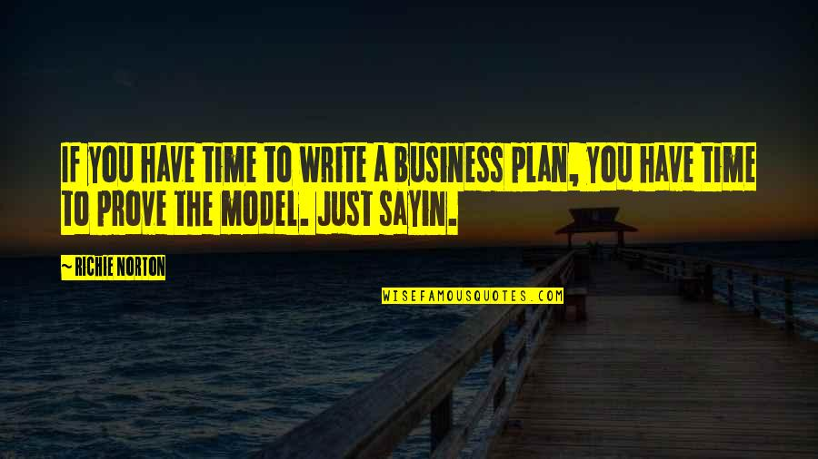 Marketing Success Quotes By Richie Norton: If you have time to write a business