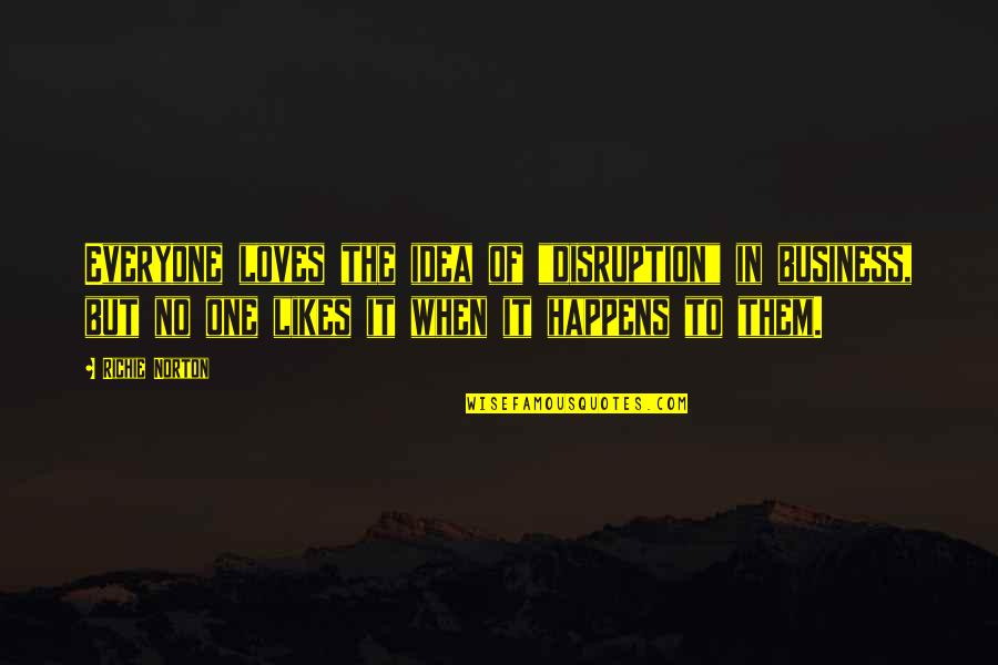 """Marketing Success Quotes By Richie Norton: Everyone loves the idea of """"disruption"""" in business,"""
